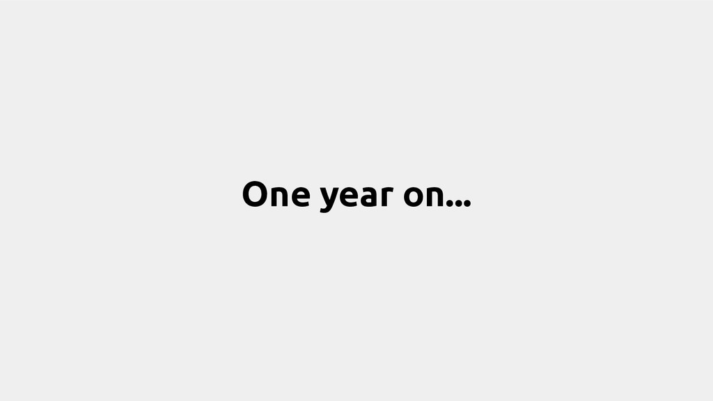One year on...