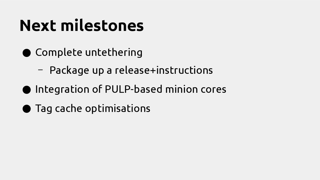 Next milestones ● Complete untethering – Packag...