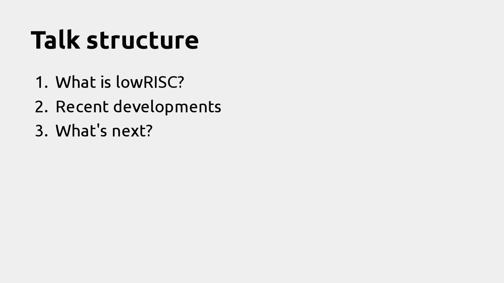 Talk structure 1. What is lowRISC? 2. Recent de...
