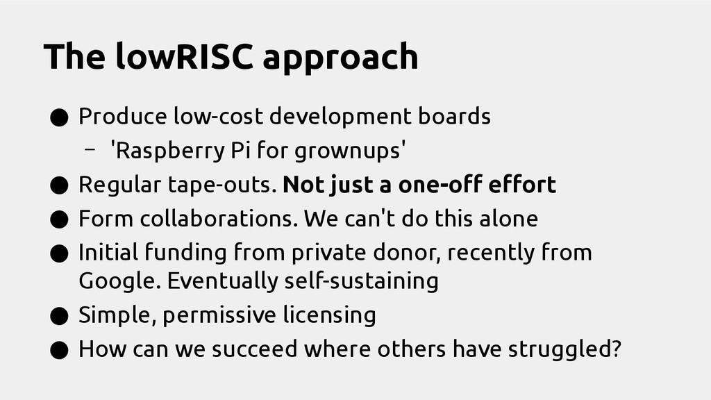 The lowRISC approach ● Produce low-cost develop...
