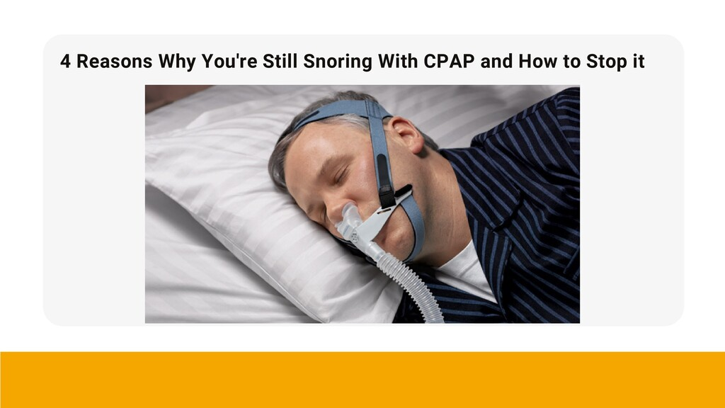 4 Reasons Why You're Still Snoring With CPAP an...