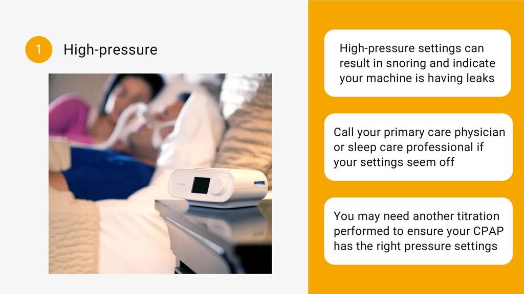 High-pressure High-pressure settings can result...