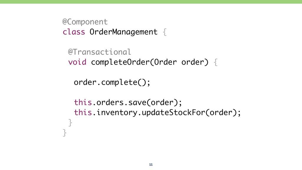 11 @Component class OrderManagement { @Transact...