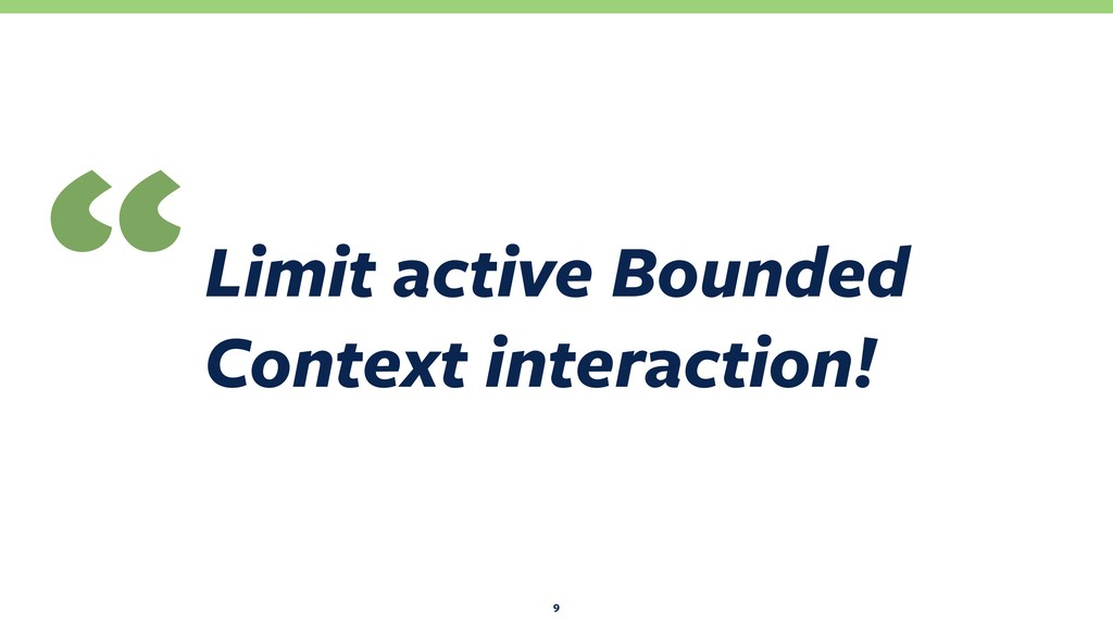 """Limit active Bounded Context interaction! """" 9"""
