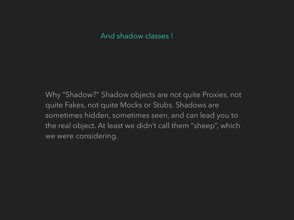 """And shadow classes ! Why """"Shadow?"""" Shadow objec..."""