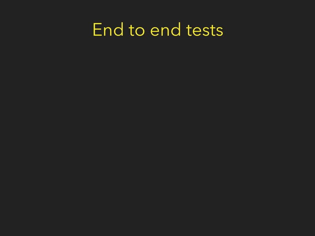 End to end tests
