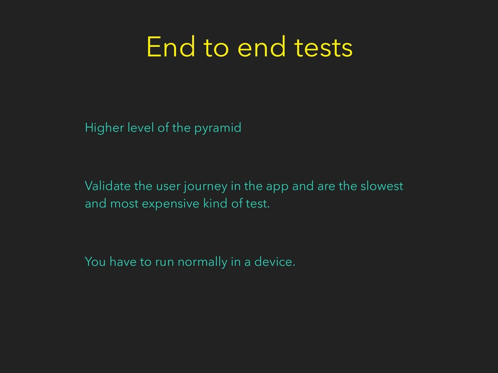 End to end tests Higher level of the pyramid Va...