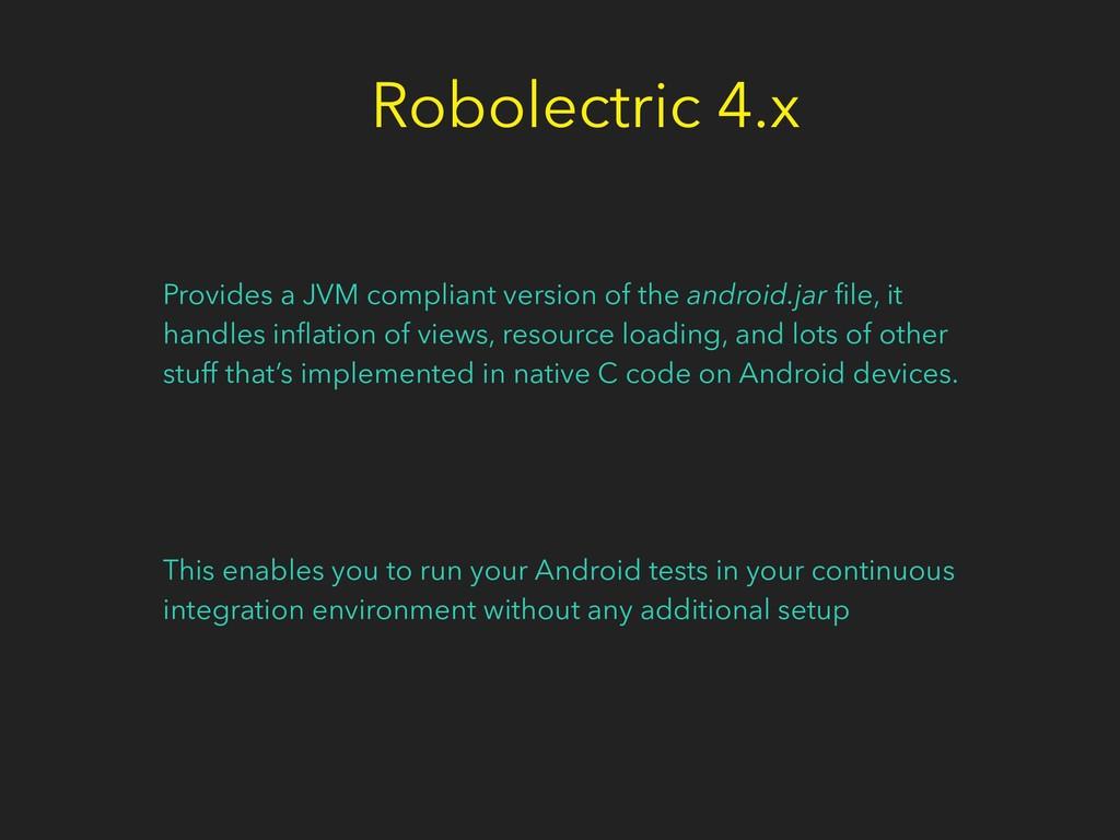 Robolectric 4.x Provides a JVM compliant versio...