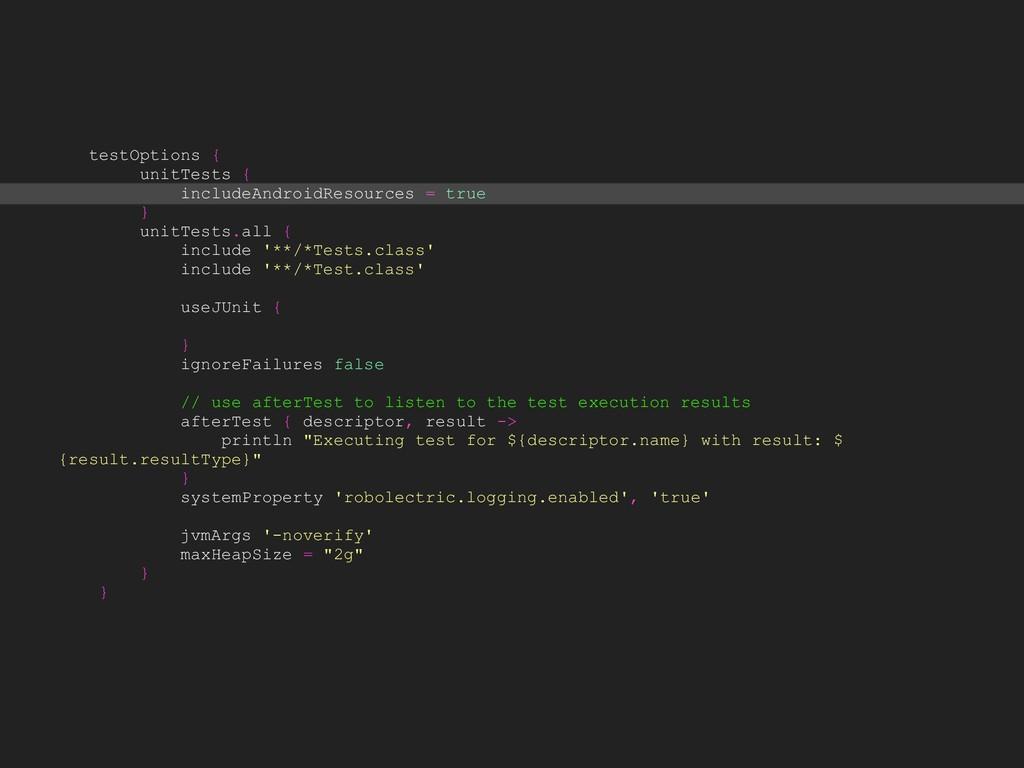 testOptions { unitTests { includeAndroidResourc...