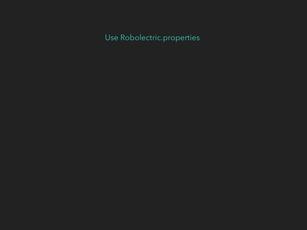 Use Robolectric.properties