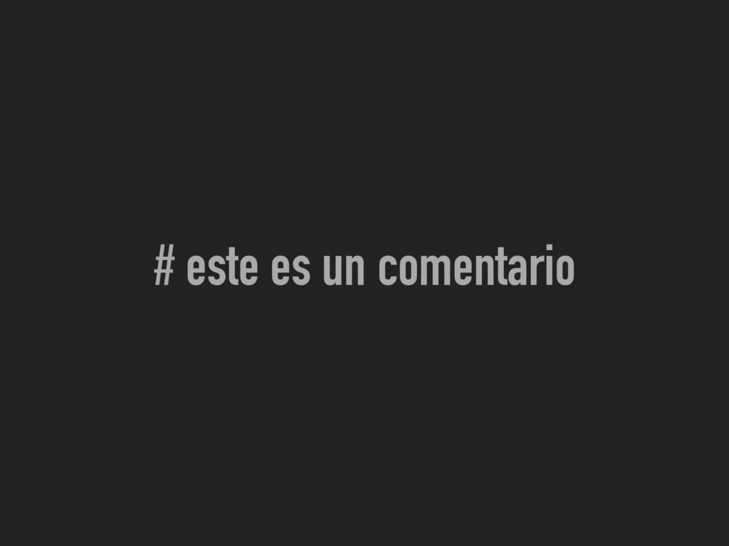 # este es un comentario