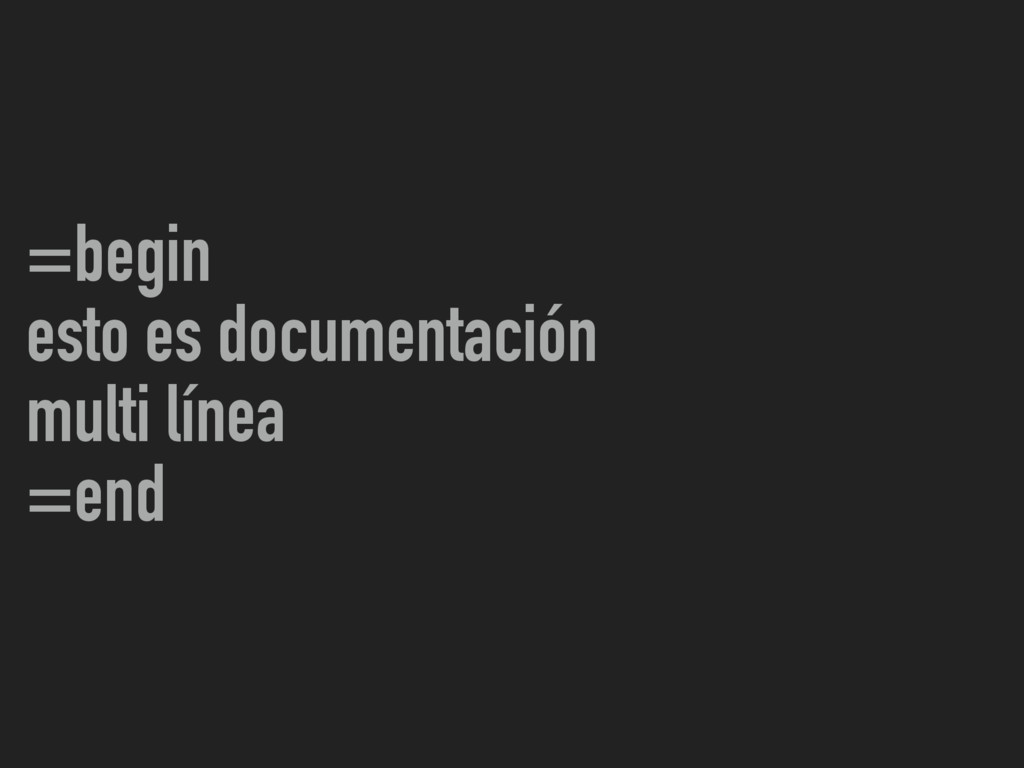 =begin esto es documentación multi línea =end