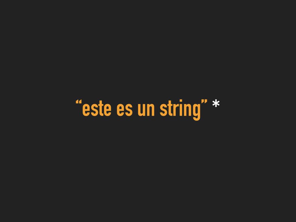 """""""este es un string"""" *"""