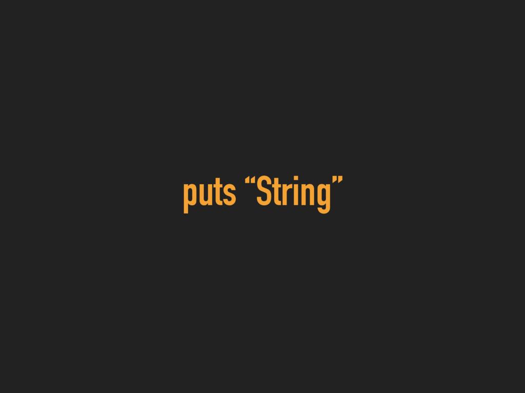 "puts ""String"""