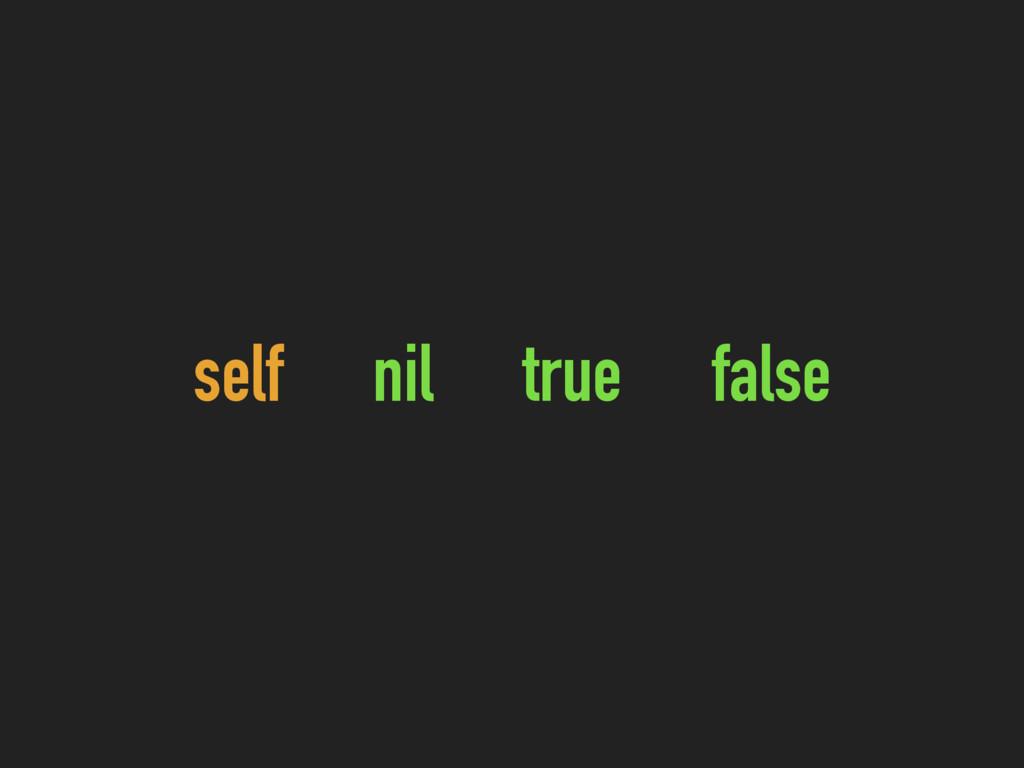self nil true false