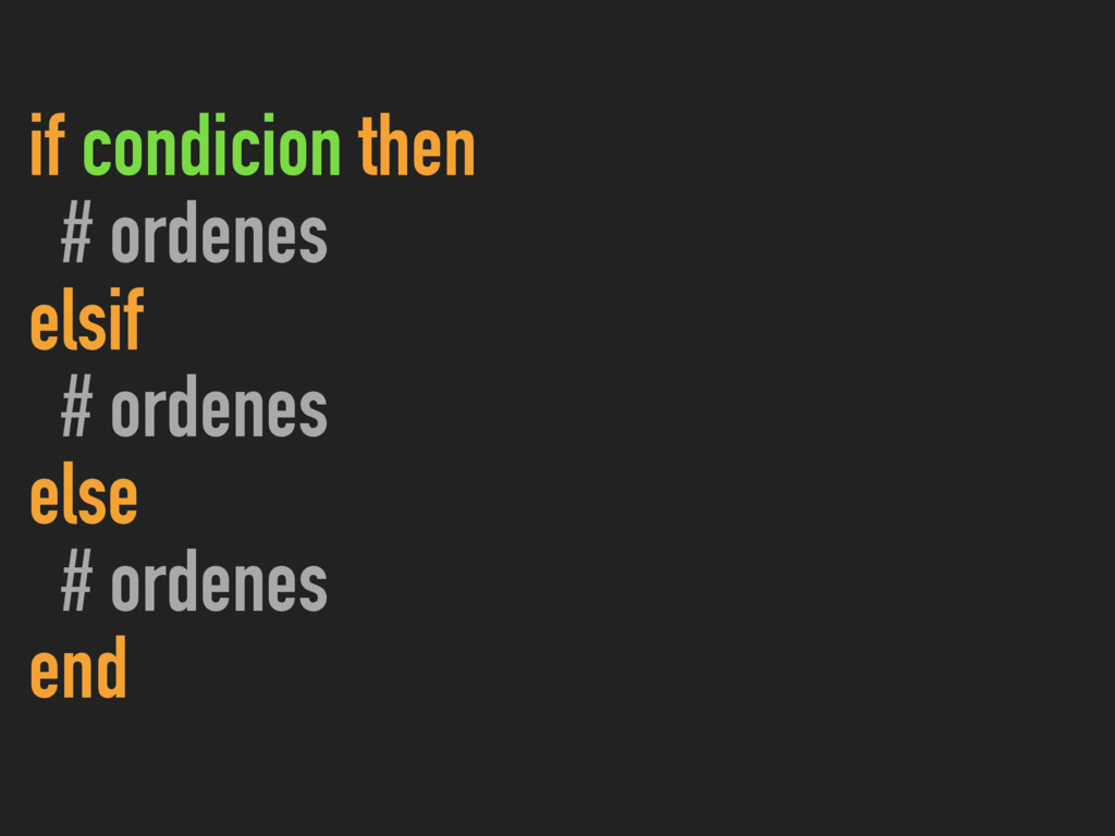 if condicion then # ordenes elsif # ordenes els...