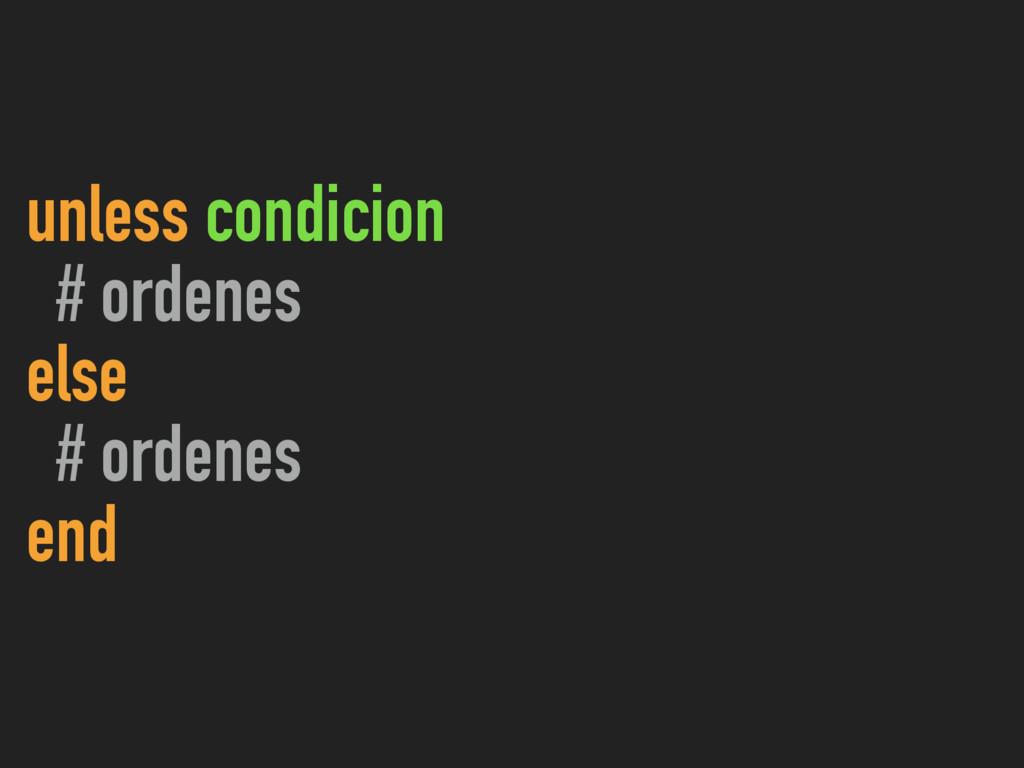 unless condicion # ordenes else # ordenes end
