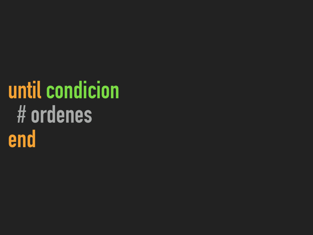 until condicion # ordenes end
