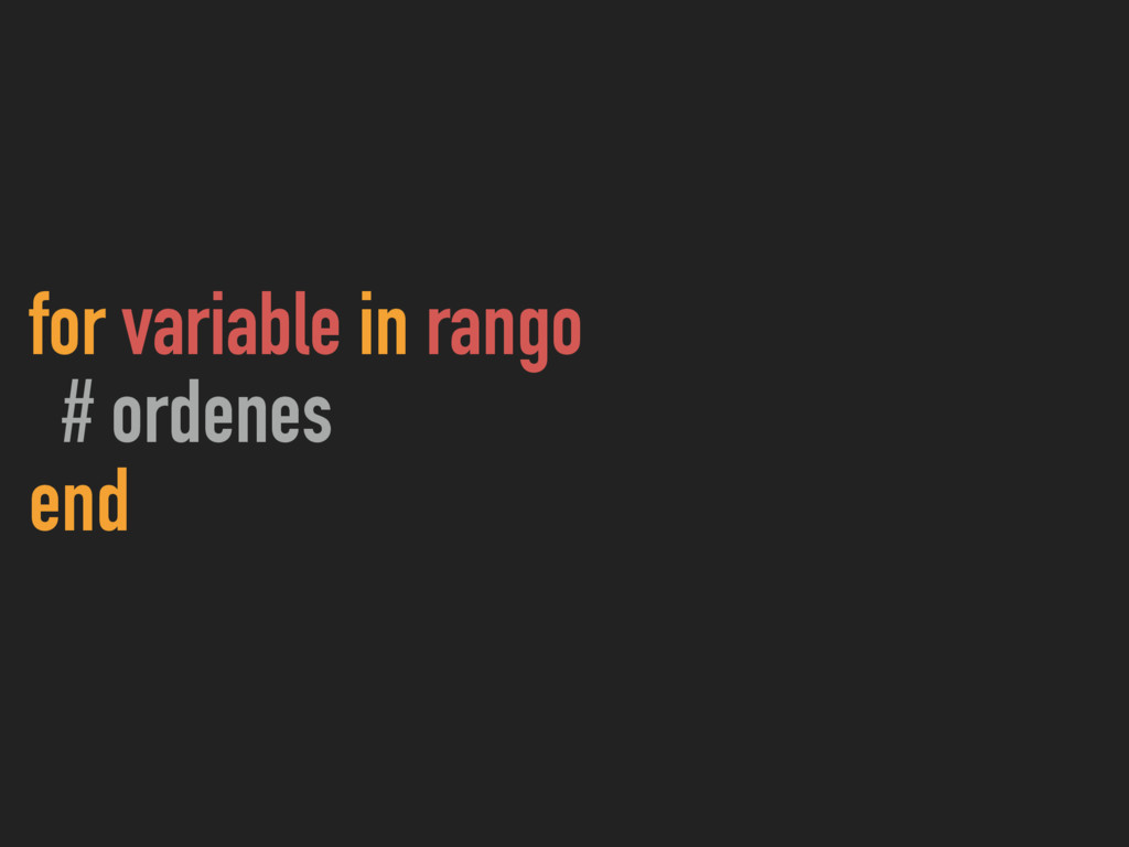 for variable in rango # ordenes end