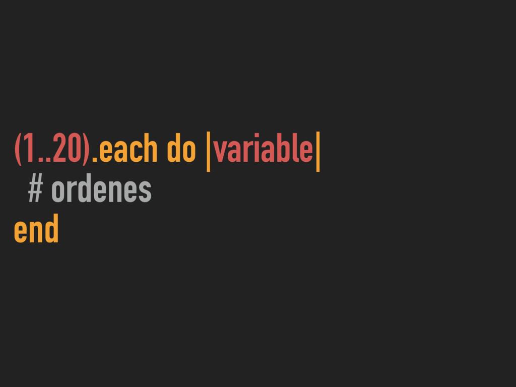 (1..20).each do |variable| # ordenes end