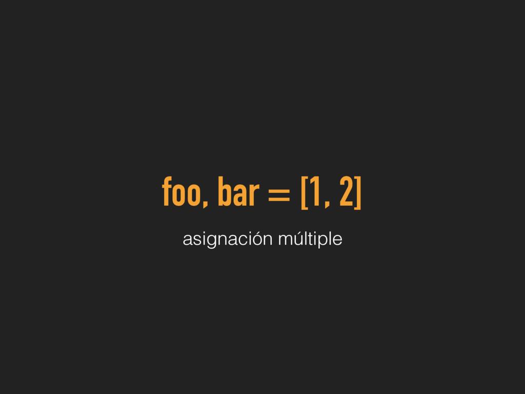 foo, bar = [1, 2] asignación múltiple