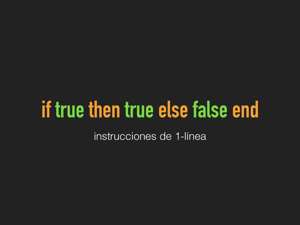 if true then true else false end instrucciones ...