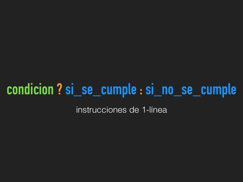 condicion ? si_se_cumple : si_no_se_cumple inst...