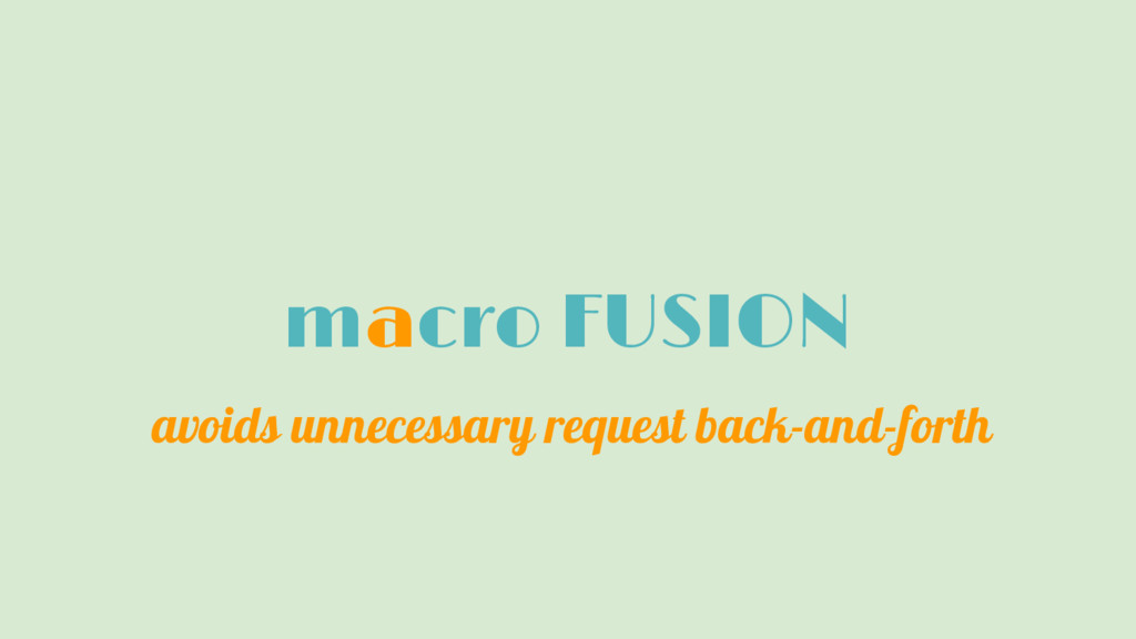 macro FUSION avoids unnecessary request back-an...