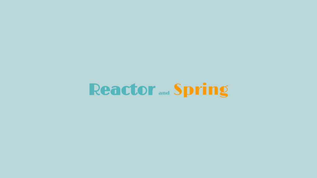 Reactor and Spring