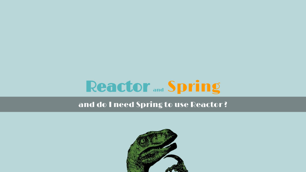 Reactor and Spring and do I need Spring to use ...
