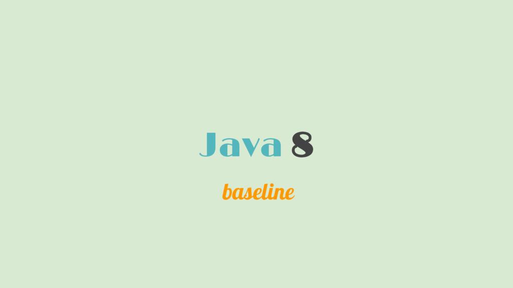Java 8 baseline