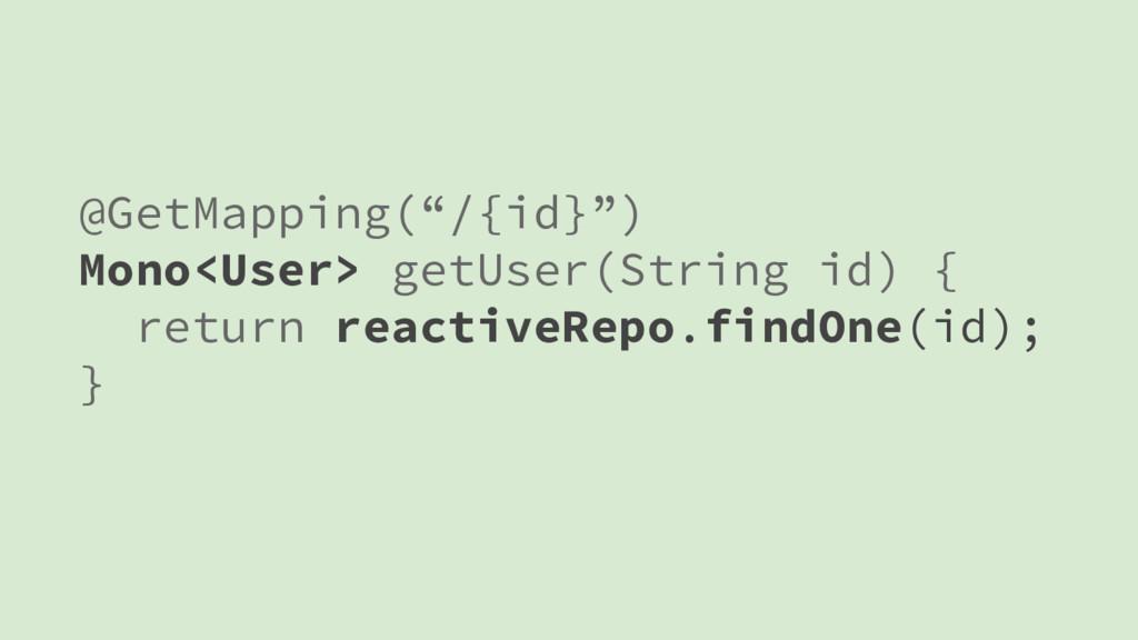 "@GetMapping(""/{id}"") Mono<User> getUser(String ..."