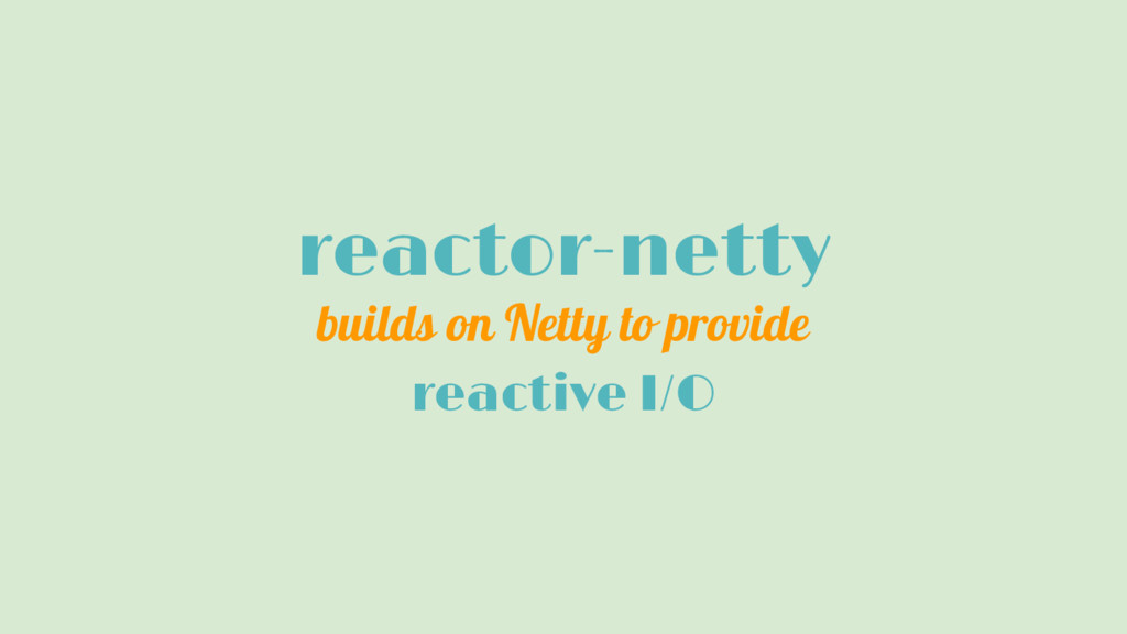 reactor-netty builds on Netty to provide reacti...
