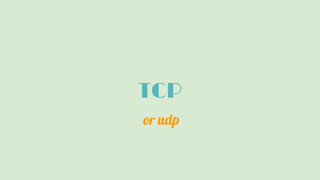 TCP or udp