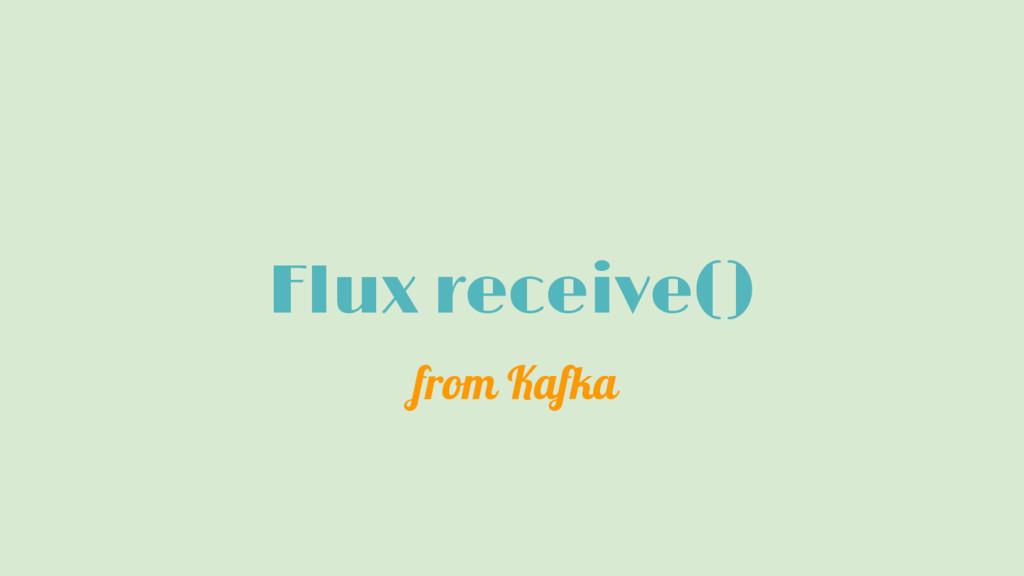 Flux receive() from Kafka