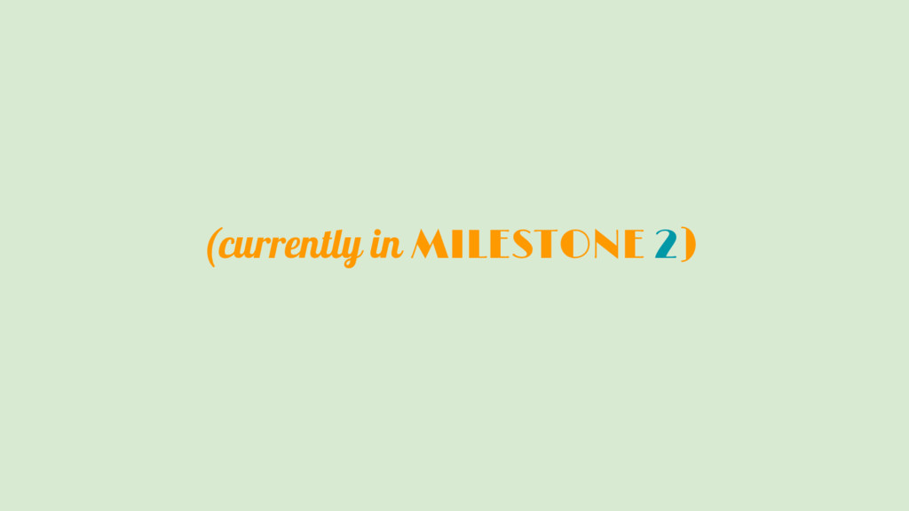 (currently in MILESTONE 2)