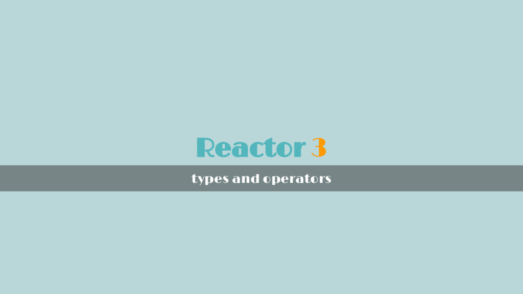 Reactor 3 types and operators