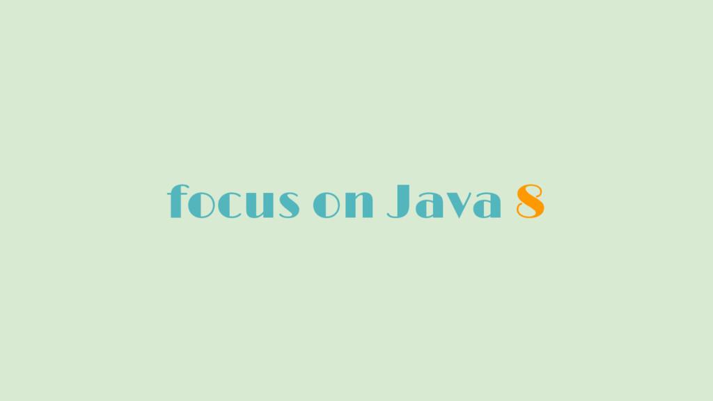 focus on Java 8