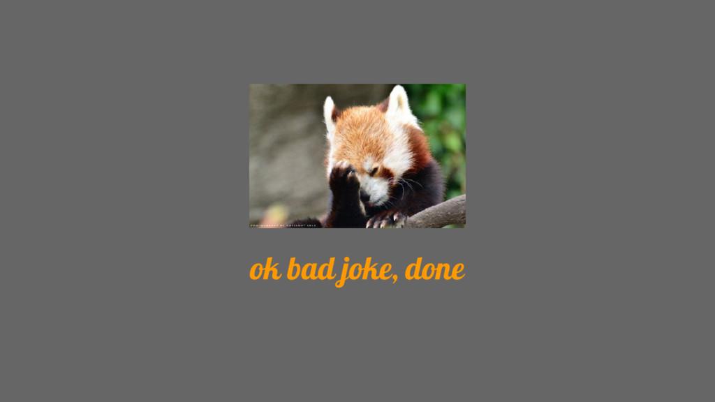 ok bad joke, done
