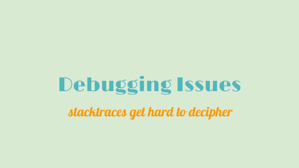 Debugging Issues stacktraces get hard to deciph...