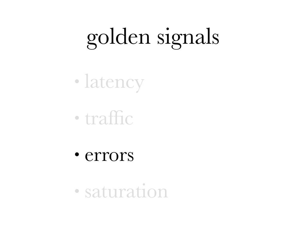 golden signals • latency • traffic • errors • sa...
