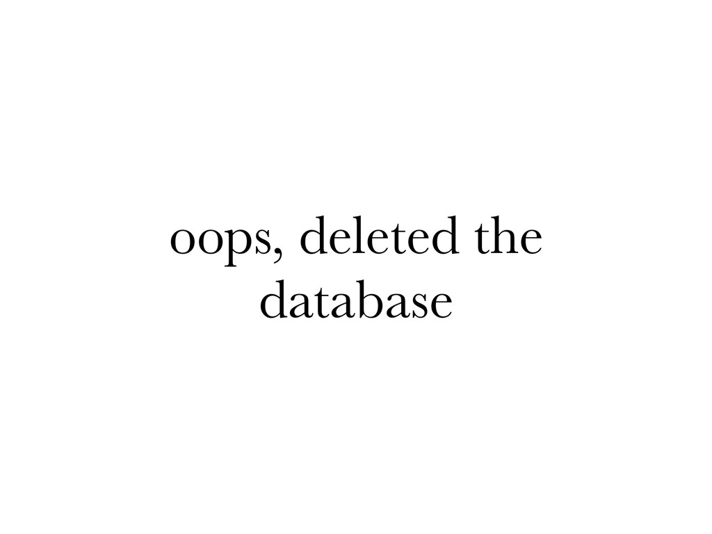 oops, deleted the database