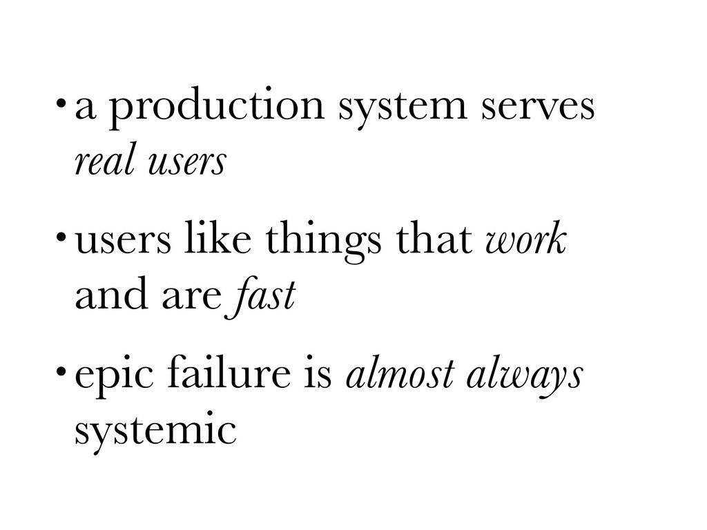 • a production system serves real users • users...