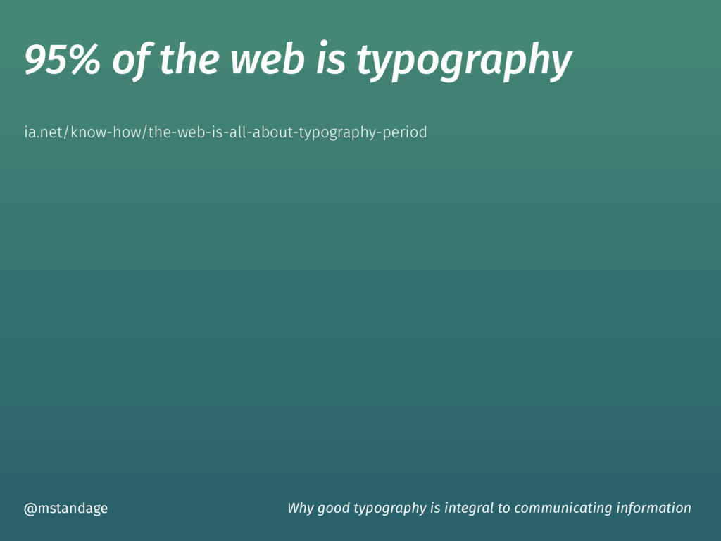 95% of the web is typography @mstandage Why goo...
