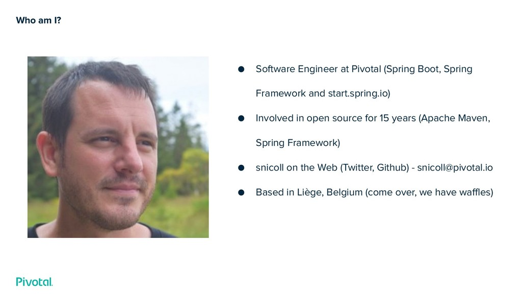 Who am I? ● Software Engineer at Pivotal (Sprin...