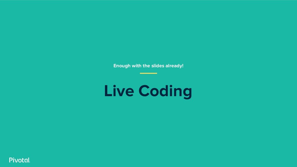 Live Coding Enough with the slides already!