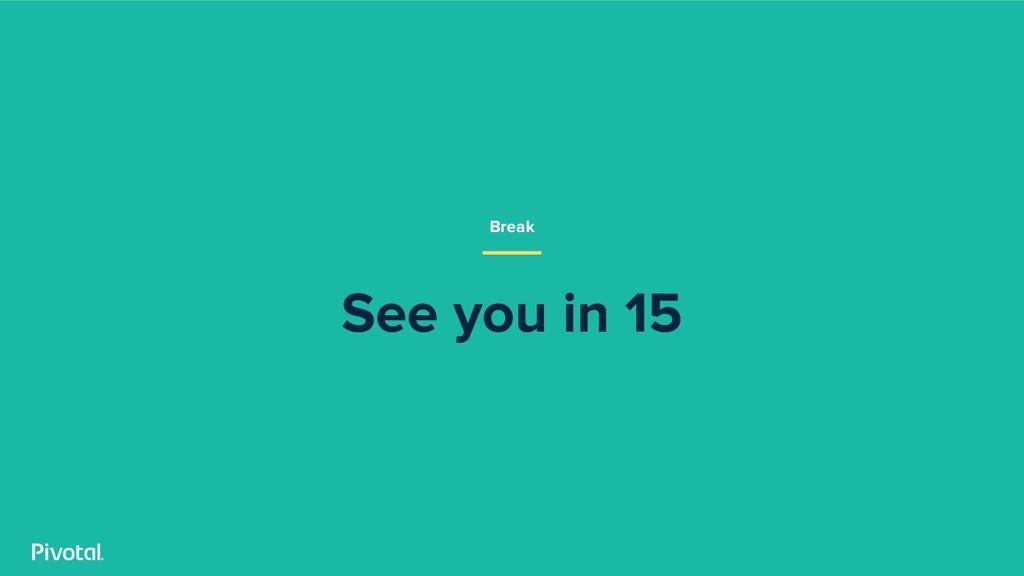 See you in 15 Break