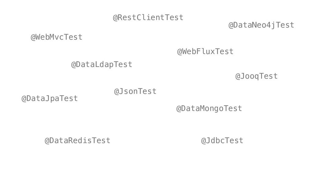 @JsonTest @WebMvcTest @WebFluxTest @DataJpaTest...
