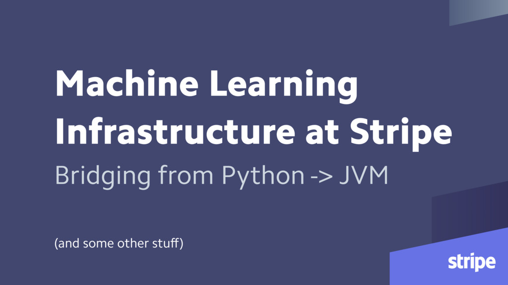 Machine Learning Infrastructure at Stripe Bridg...