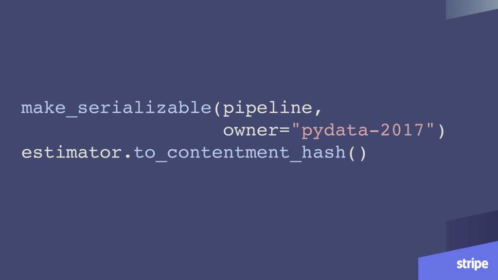 """make_serializable(pipeline, owner=""""pydata-2017""""..."""